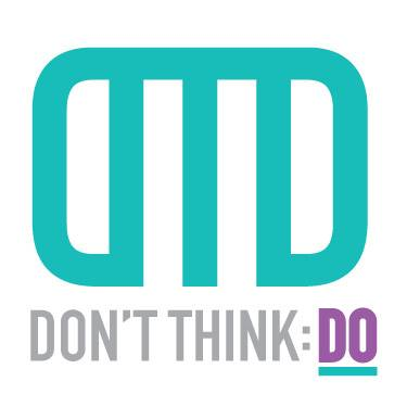 Don't Think: DO!