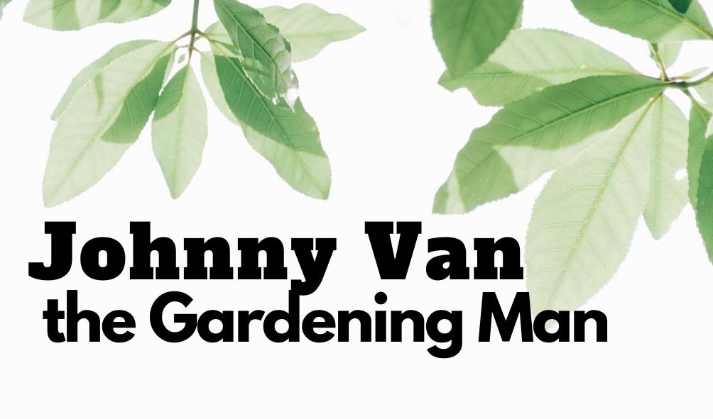 Johnny Van The Gardening Man